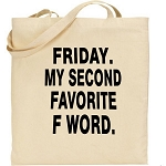 Friday.  My Second Favorite F Word.  Canvas Tote Bag